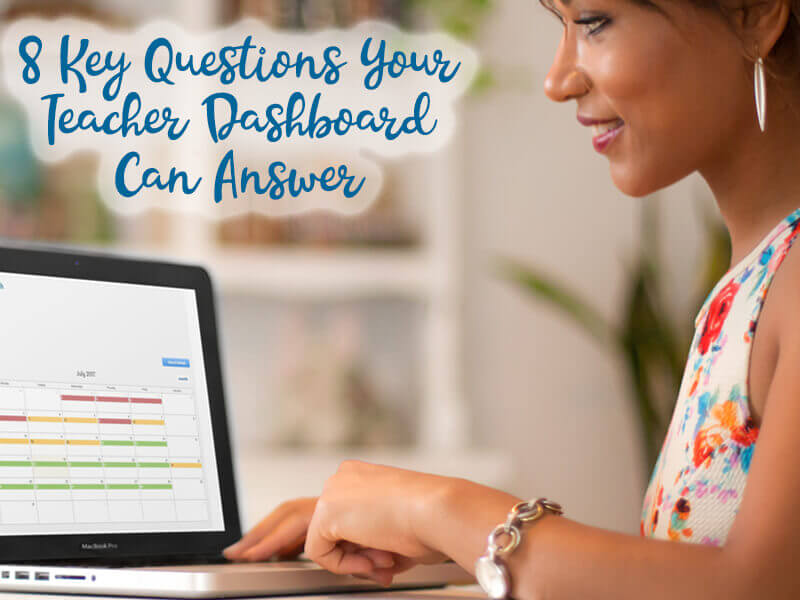 8 Key Questions Your Teacher Dashboard Can Answer