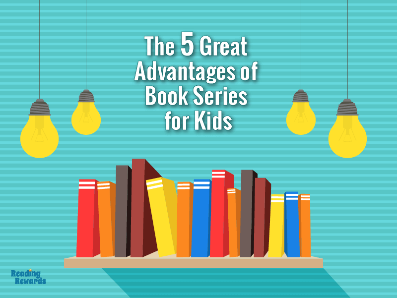 The 5 Great Advantages of Book Series for Kids